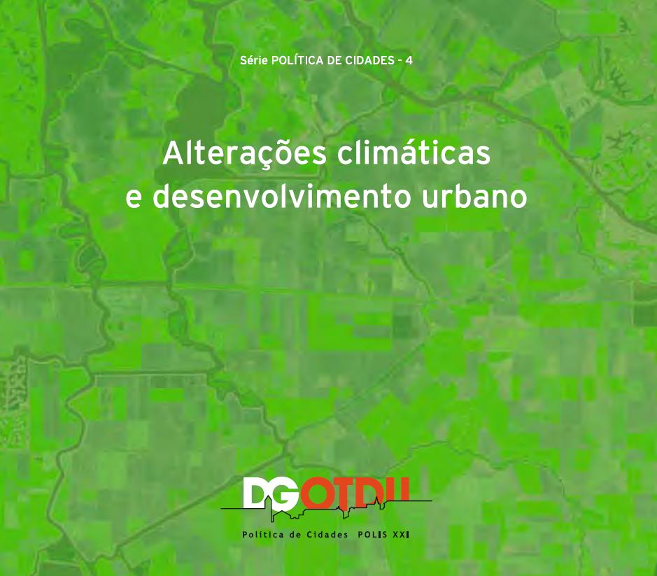 Alterações climáticas e desenvolvimento urbano. DGOTDU: Série temática Política das Cidades, n.º 4