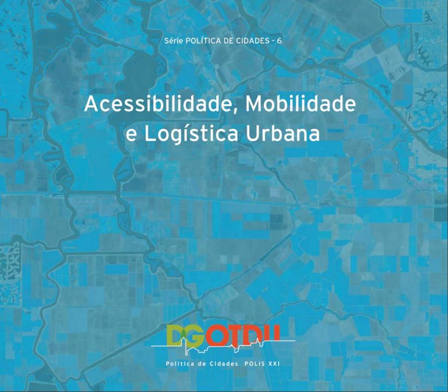 Mobilidade, Acessibilidade e Logística Urbana. DGOTDU: Série temática Política das Cidades, n.º 6