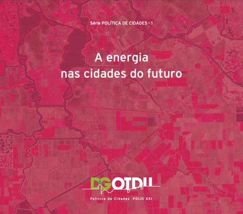 A energia nas cidades do futuro. DGOTDU, Série temática Política das Cidades, n.º 1