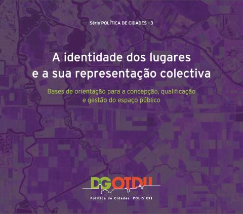 A identidade dos lugares e a sua representação. DGOTDU: Série temática Política das Cidades, n.º 3