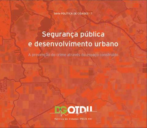 Segurança pública e desenvolvimento urbano. DGOTDU: Série temática Política das Cidades, n.º 7